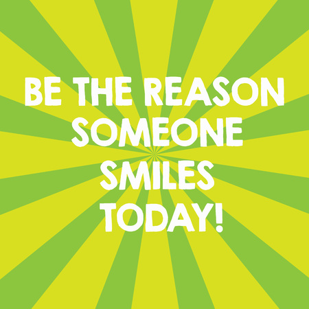Handwriting text Be The Reason Someone Smiles Today. Concept meaning Make somebody happy Give some joy Sunburst photo Two Tone Explosion Effect for Announcement Poster Ads