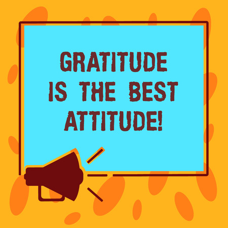 Writing note showing Gratitude Is The Best Attitude. Business photo showcasing Be thankful for everything you accomplish Megaphone Sound icon Outlines Square Loudspeaker Text Space photo