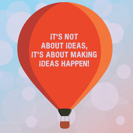 Text sign showing It S Is Not About Ideas It S Is About Making Ideas Happen. Conceptual photo Take action Three toned Color Hot Air Balloon afloat with Basket Tied Hanging under it
