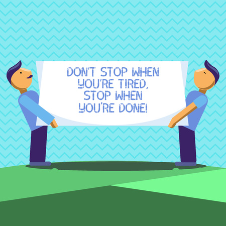 Text sign showing Don T Stop When You Re Tired Stop When You Re Done. Conceptual photo Motivation to finish Two Men Standing Carrying Rectangular Blank Panel Board on Both Sides