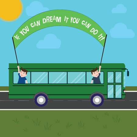 Handwriting text writing If You Can Dream It You Can Do It. Concept meaning Be able to achieve whatever you imagine Two Kids Inside School Bus Holding Out Banner with Stick on a Day Trip