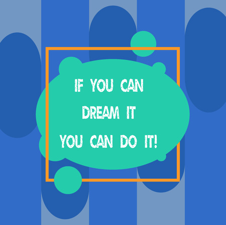 Writing note showing If You Can Dream It You Can Do It. Business photo showcasing Be able to achieve whatever you imagine Asymmetrical Blank Oval photo Abstract Shape inside a Square Outline
