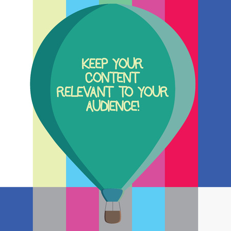 Word writing text Keep Your Content Relevant To Your Audience. Business concept for Good marketing strategies Three toned Color Hot Air Balloon afloat with Basket Tied Hanging under it