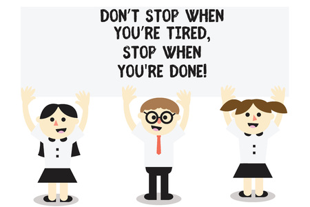 Word writing text Don T Stop When You Re Tired Stop When You Re Done. Business concept for Motivation to finish Three School Kids with both Arms Raising upward are Singing Smiling Talking