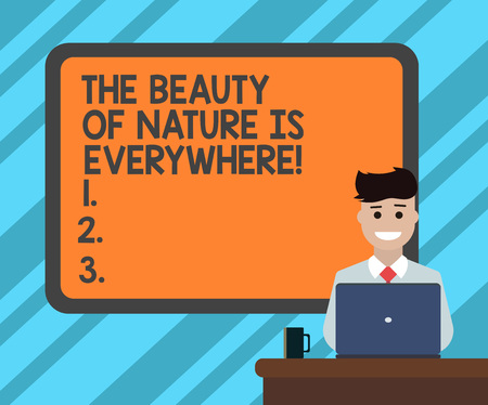 Text sign showing The Beauty Of Nature Is Everywhere. Conceptual photo Natural scenes are in all the places Blank Bordered Board behind Man Sitting Smiling with Laptop Mug on Desk