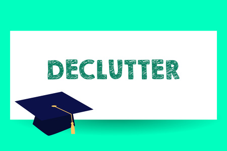 Text sign showing Declutter. Conceptual photo remove unnecessary items from untidy or overcrowded place Graduation hat with Tassel Scholar Academic cap Headgear for Graduates Stockfoto