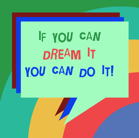 Conceptual hand writing showing If You Can Dream It You Can Do It. Business photo text Be able to achieve whatever you imagine Stack of Speech Bubble Different Color Piled Text Balloon
