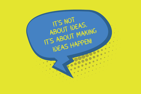 Writing note showing It S Is Not About Ideas It S Is About Making Ideas Happen. Business photo showcasing Take action Blank Oblong Halftone Speech Bubble Zigzag Tail and Shade