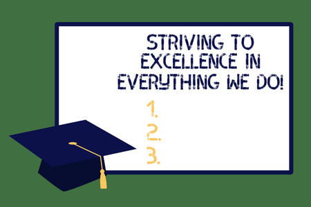 Text sign showing Striving To Excellence In Everything We Do. Conceptual photo Searching perfection high quality Graduation cap with Tassel Academic Scholar Headgear and blank whiteboard