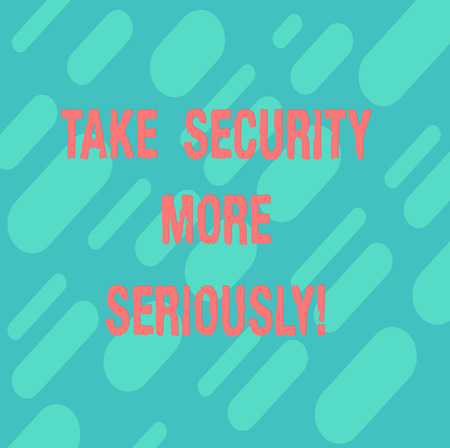 Word writing text Take Security More Seriously. Business concept for Be alert and aware of possible hacking attacks Diagonal Repeat Oblong Multi Tone Blank Copy Space for Poster Wallpaper