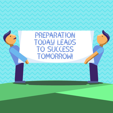 Text sign showing Preparation Today Leads To Success Tomorrow. Conceptual photo Prepare yourself now for future Two Men Standing Carrying Rectangular Blank Panel Board on Both Sides