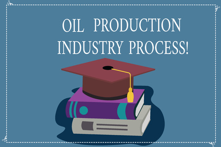 Word writing text Oil Production Industry Process. Business concept for Petroleum company industrial processing Color Graduation Hat with Tassel 3D Academic cap photo Resting on Books
