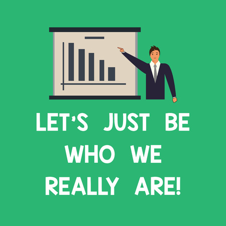 Conceptual hand writing showing Let S Is Just Be Who We Really Are. Business photo text Stay original Individuality Motivational Man in Business Suit Pointing a Board Bar Chart Copy Space