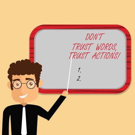 Handwriting text writing Don T Trust Words Trust Actions. Concept meaning Less talking more things done action taken Man Standing Holding Stick Pointing to Wall Mounted Blank Color Board Stock Photo