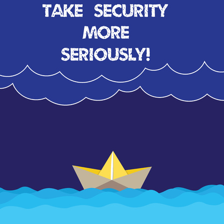 Writing note showing Take Security More Seriously. Business photo showcasing Be alert and aware of possible hacking attacks Wave Heavy Clouds and Paper Boat Seascape Scene Copy Space