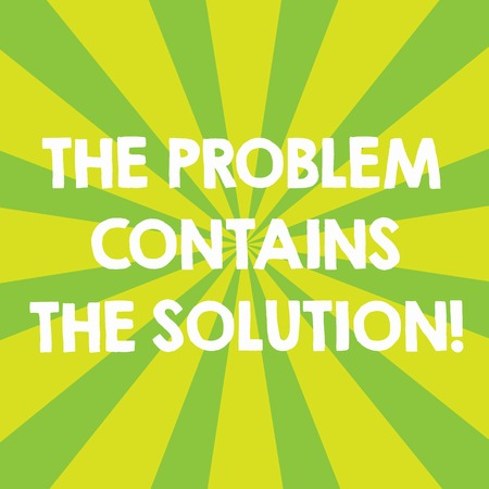 Handwriting text The Problem Contains The Solution. Concept meaning Solutions are inside the troubles Sunburst photo Two Tone Explosion Effect for Announcement Poster Ads