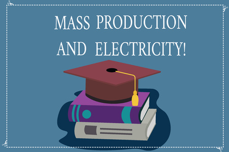 Word writing text Mass Production And Electricity. Business concept for Industrial electrical power supply Color Graduation Hat with Tassel 3D Academic cap photo Resting on Books