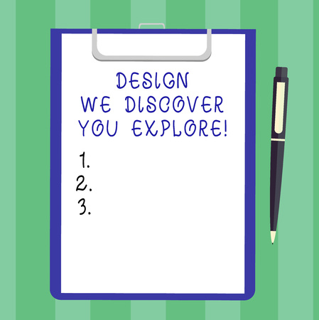 Handwriting text Design We Discover You Explore. Concept meaning Creative new things for you to follow Blank Sheet of Bond Paper on Clipboard with Click Ballpoint Pen Text Space