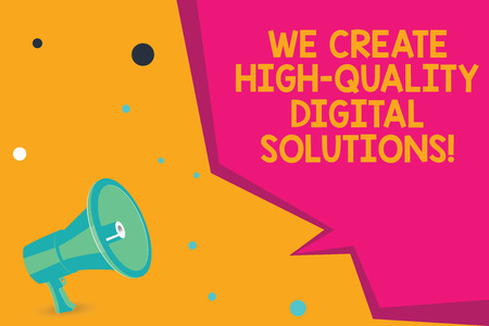 Conceptual hand writing showing We Create High Quality Digital Solutions. Business photo text Making excellent modern options Megaphone Loudspeaker and Blank Geometric shape Half Speech Bubble