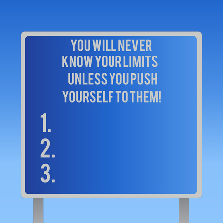 Text sign showing You Will Never Know Your Limits Unless You Push Yourself To Them. Conceptual photo Motivation Blank Square shape Billboard Standing with Frame Border Outdoor Display