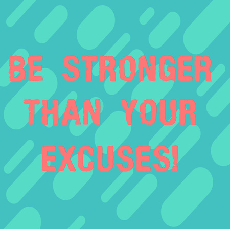 Word writing text Be Stronger Than Your Excuses. Business concept for Motivation Inspiration to take action Diagonal Repeat Oblong Multi Tone Blank Copy Space for Poster Wallpaper