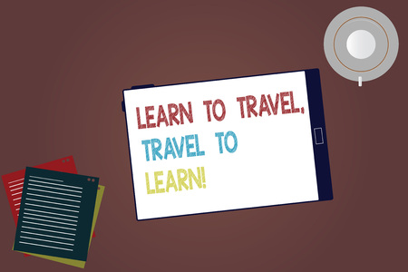 Word writing text Learn To Travel Travel To Learn. Business concept for Make trips for learning new things culture Tablet Empty Screen Cup Saucer and Filler Sheets on Blank Color Background