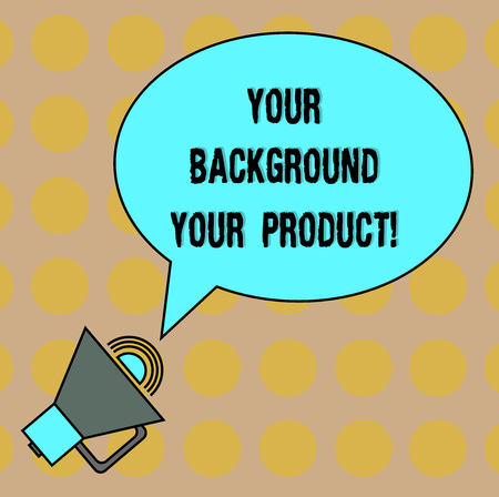 Conceptual hand writing showing Your Background Your Product. Business photo text Things you have done and learn in your business Oval Outlined Speech Bubble Text Balloon Megaphone with Sound icon