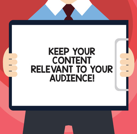 Handwriting text writing Keep Your Content Relevant To Your Audience. Concept meaning Good marketing strategies Man in Suit Standing Holding Horizontally Clipboard with Blank Paper