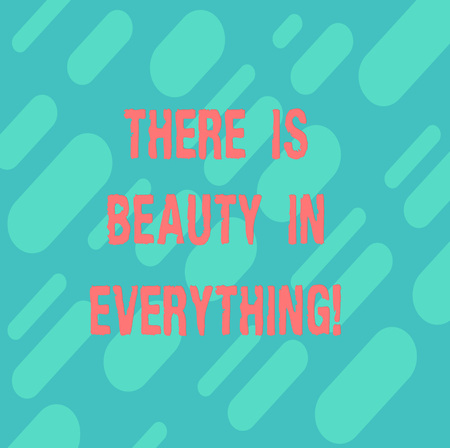 Word writing text There Is Beauty In Everything. Business concept for world is an Endless array of Magic and Wonder Diagonal Repeat Oblong Multi Tone Blank Copy Space for Poster Wallpaper