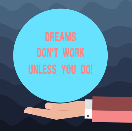 Writing note showing Dreams Don T Work Unless You Do. Business photo showcasing Take action to accomplish your goals Hu analysis Hand Offering Solid Color Circle Logo Posters