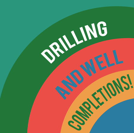 Word writing text Drilling And Well Completions. Business concept for Oil and gas petroleum industry engineering Layered Arc Multicolor Blank Copy Space for Poster Presentations Web Design