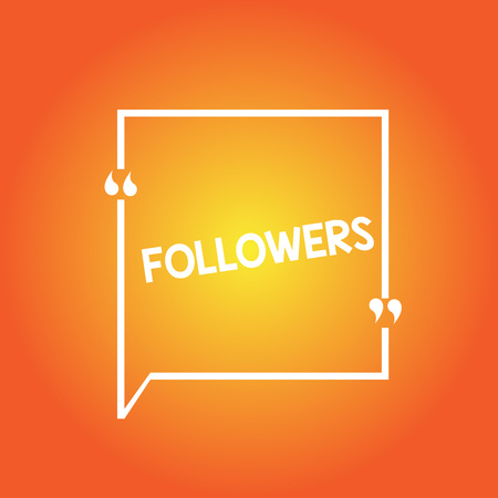 Handwriting text Followers. Concept meaning demonstrating who supports and admires particular demonstrating or ideas Blank Square Border Outline Quote Bubble with Quotation Mark Punctuation