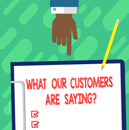 Handwriting text writing What Our Customers Are Saying. Concept meaning Satisfaction level reviews client feedback Hu analysis Hand Pointing Down to Clipboard with Blank Bond Paper and Pencil