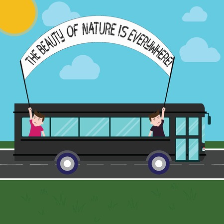 Handwriting text The Beauty Of Nature Is Everywhere. Concept meaning Natural scenes are in all the places Two Kids Inside School Bus Holding Out Banner with Stick on a Day Trip
