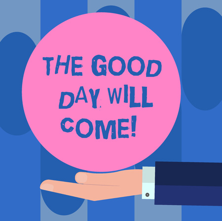 Handwriting text The Good Day Will Come. Concept meaning Soon you will have success stay motivated inspired Hu analysis Hand in Suit Offering Blank Solid Color Circle for Logo Posters Banco de Imagens