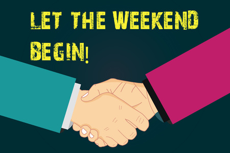 Text sign showing Let The Weekend Begin. Conceptual photo Start of the end of the week be cheerful enjoy Hu analysis Shaking Hands on Agreement Greeting Gesture Sign of Respect photo Archivio Fotografico