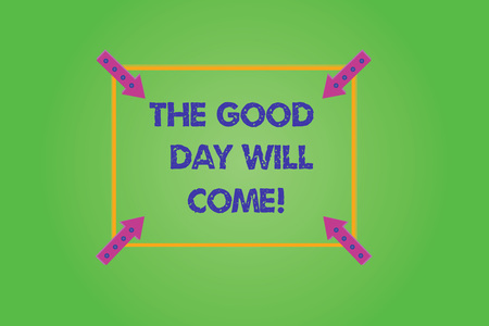 Writing note showing The Good Day Will Come. Business photo showcasing Soon you will have success stay motivated inspired Square Outline with Corner Arrows Pointing Inwards on Color Background