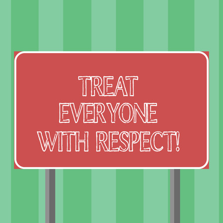 Handwriting text Treat Everyone With Respect. Concept meaning Be respectful to others Have integrity Blank Rectangular Outdoor Color Signpost photo with Two leg and Outline