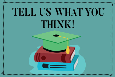 Conceptual hand writing showing Tell Us What You Think. Business photo showcasing Give your appreciation about a particular subject Color Graduation Hat with Tassel 3D Academic cap on Books