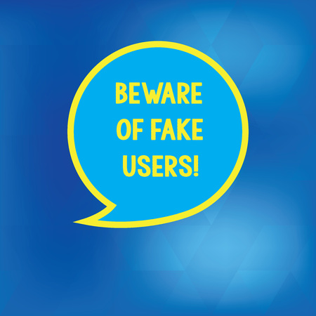 Conceptual hand writing showing Beware Of Fake Users. Business photo showcasing Be aware of safety and danger in online communications Speech Bubble with Border Empty Text Balloon Dialogue Box