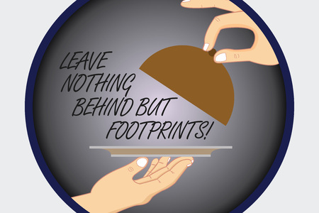 Text sign showing Leave Nothing Behind But Footprints. Conceptual photo Do not look back always go forward Hu analysis Hands Serving Tray Platter and Lifting the Lid inside Color Circle Stockfoto