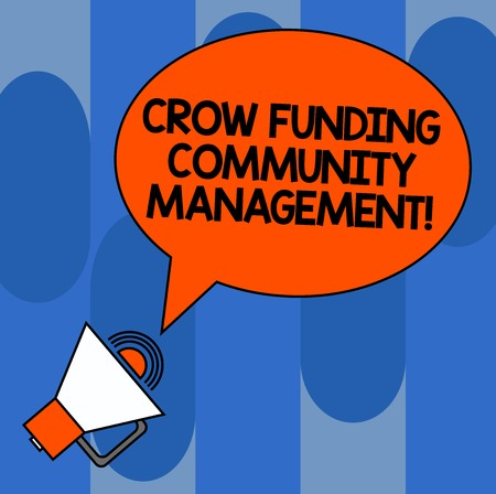 Writing note showing Crow Funding Community Management. Business photo showcasing Venture fund project investments Oval Outlined Speech Bubble Text Balloon Megaphone with Sound icon