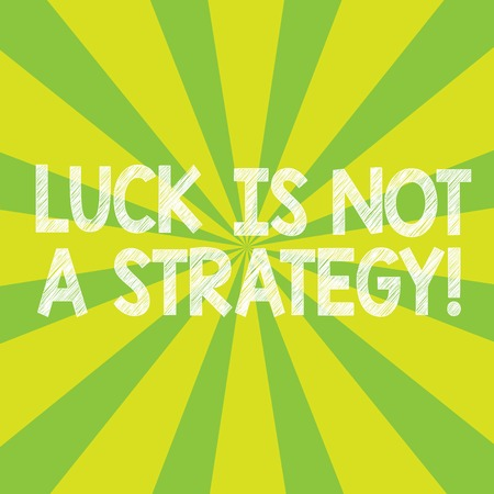 Text sign showing Luck Is Not A Strategy. Conceptual photo It is not being Lucky when planned intentionally Sunburst photo Two Tone Rays Explosion Effect for Poster Announcement