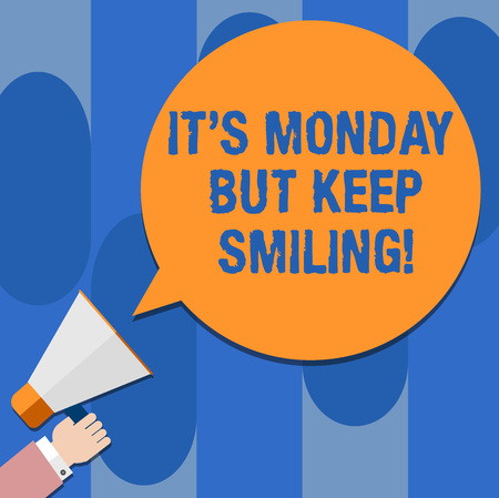 Writing note showing It S Monday But Keep Smiling. Business photo showcasing Have a good start of the week day Motivation Hu analysis Hand Holding Megaphone Color Speech Bubble