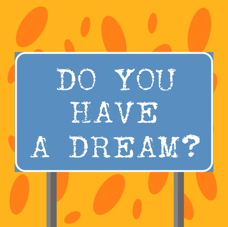 Writing note showing Do You Have A Dreamquestion. Business photo showcasing Tell us what your goals and expectations are Blank Outdoor Color Signpost photo with Two leg and Outline
