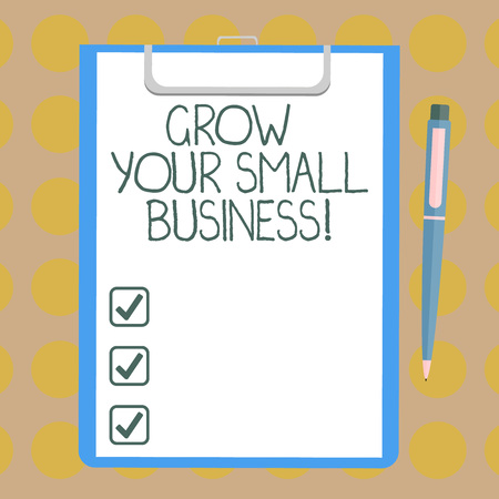 Word writing text Grow Your Small Business. Business concept for company generates positive cash flow Earn Blank Sheet of Bond Paper on Clipboard with Click Ballpoint Pen Text Space