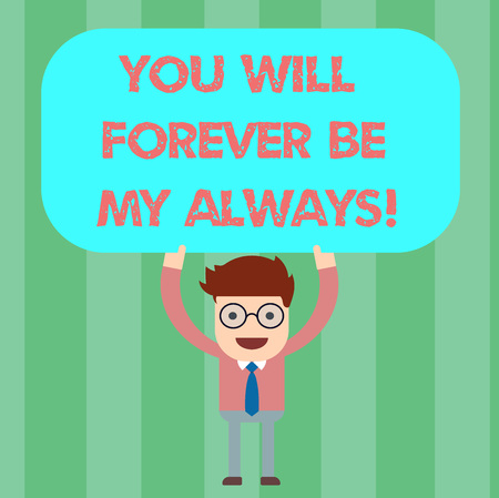 Writing note showing You Will Forever Be My Always. Business photo showcasing Expressing roanalysistic feelings emotions Man Standing Holding Above his Head Blank Rectangular Colored Board