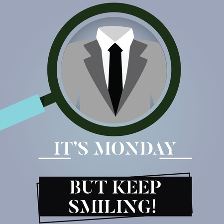 Writing note showing It S Monday But Keep Smiling. Business photo showcasing Have a good start of the week day Motivation Magnifying Glass Enlarging a Tuxedo and Label Tag Below Banco de Imagens