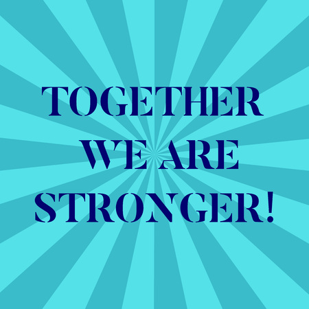 Word writing text Together We Are Stronger. Business concept for Working on a team gives best business results Sunburst photo Two Tone Explosion Blank Text Space for Announcement