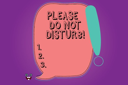 Handwriting text Please Do Not Disturb. Concept meaning Let us be quiet and rest Hotel room sign Privacy Blank Color Speech Bubble Outlined with Exclamation Point Monster Face icon
